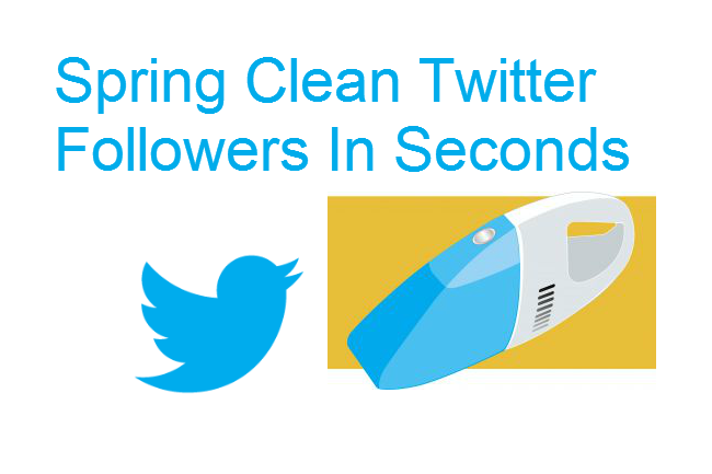 Spring Clean Twitter Followers In Seconds